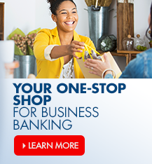 Your one-stop shop for business banking. Speak with an associate today about your business needs.