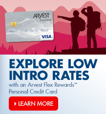 Explore low rates with an Arvest Flex Rewards�  credit card. Ask an associate for more information.