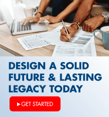Learn  how you can design a solid future and lasting legacy today!
