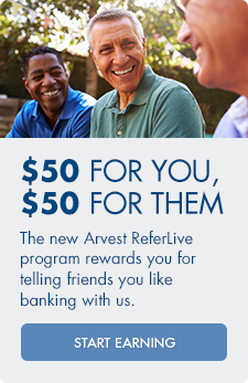 $50 for you, $50 for them! With the Arvest ReferLive program, you're rewarded for telling your friends you like banking with us. Refer today!