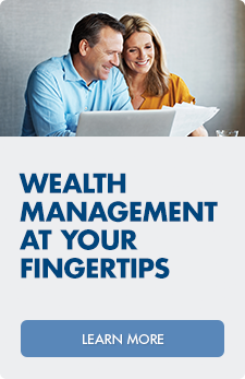 Wealth management at your fingertips. Need assistance? Speak with an advisor today!