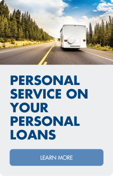 Personal service on your personal loans. Learn more about recreational loans.