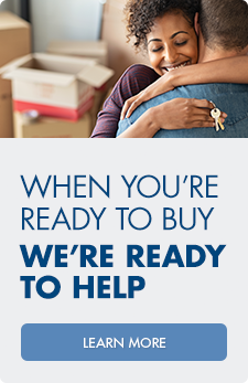 When you're ready to buy, we're ready to help! Connect with a mortgage lender or start your application now.