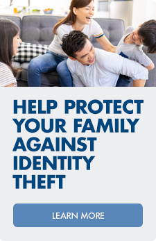 Help protect your family against identity theft with IDProtect.