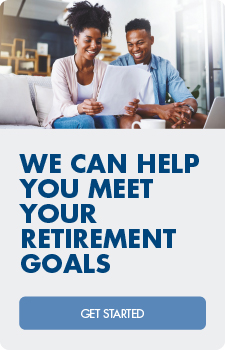 We can help you meet your retirement goals.  Get started.