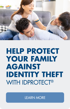 Help protect your family from identity theft with IDProtect®.