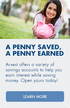Open a savings account with Arvest Bank.