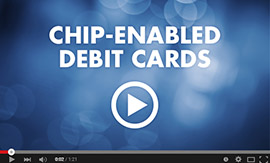 Watch a demo about how to use chip-enabled debit cards